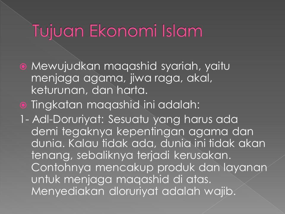  Mewujudkan maqashid syariah, yaitu menjaga agama, jiwa raga, akal, keturunan, dan harta.  Tingkatan maqashid ini adalah: 1- Adl-Doruriyat: Sesuatu