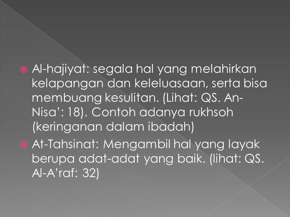  Al-hajiyat: segala hal yang melahirkan kelapangan dan keleluasaan, serta bisa membuang kesulitan. (Lihat: QS. An- Nisa': 18). Contoh adanya rukhsoh