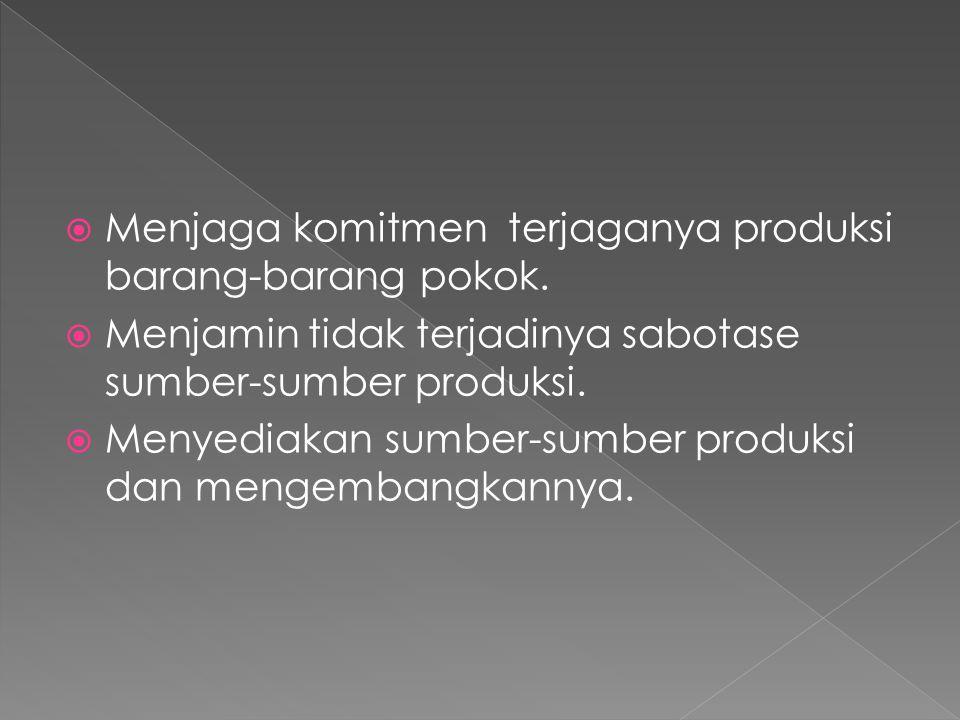  Menjaga komitmen terjaganya produksi barang-barang pokok.  Menjamin tidak terjadinya sabotase sumber-sumber produksi.  Menyediakan sumber-sumber p