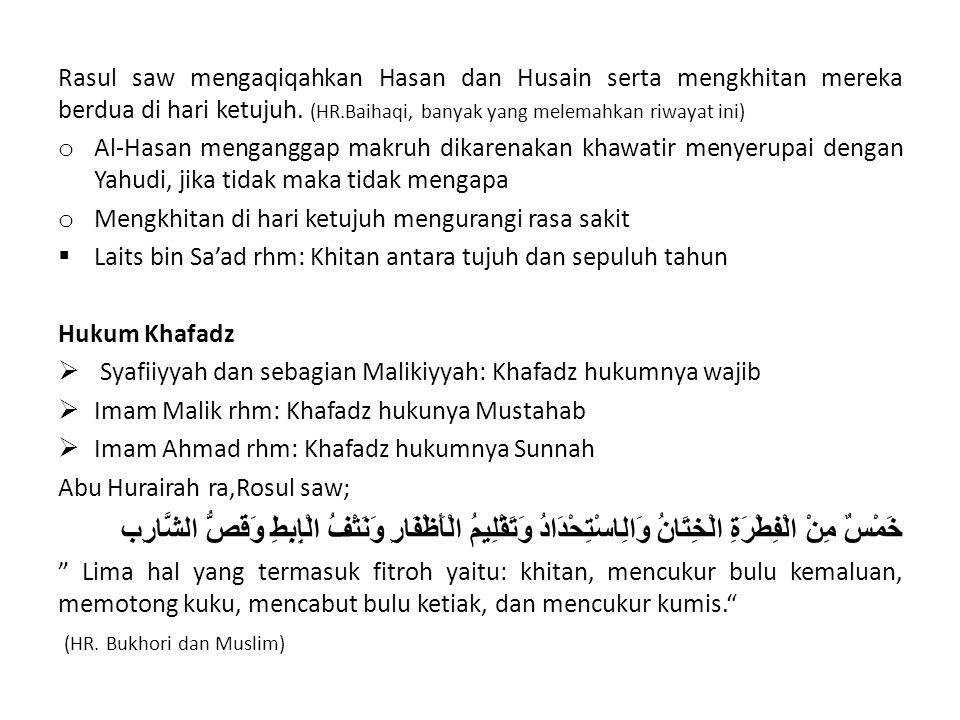 Rasul saw mengaqiqahkan Hasan dan Husain serta mengkhitan mereka berdua di hari ketujuh. (HR.Baihaqi, banyak yang melemahkan riwayat ini) o Al-Hasan m