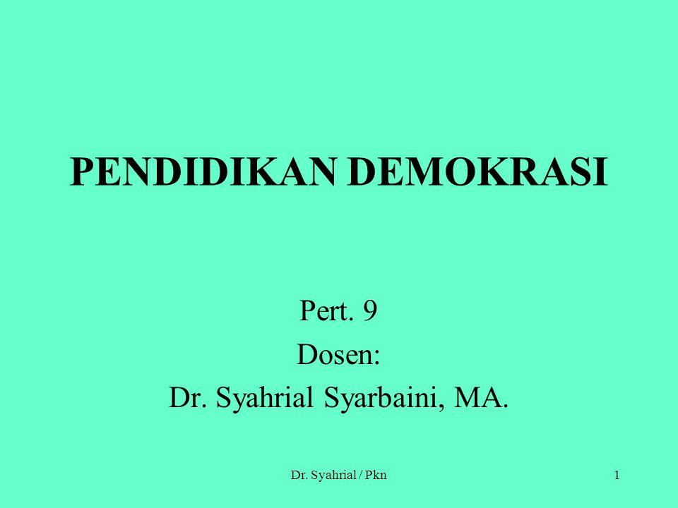 Dr. Syahrial / Pkn1 PENDIDIKAN DEMOKRASI Pert. 9 Dosen: Dr. Syahrial Syarbaini, MA.