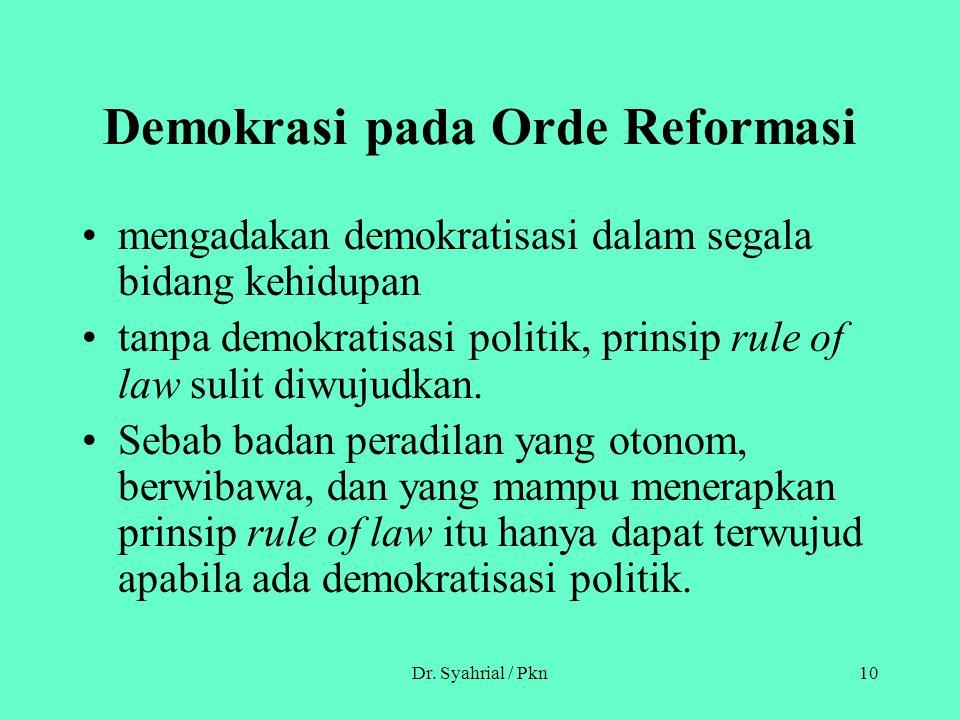 Dr. Syahrial / Pkn10 Demokrasi pada Orde Reformasi mengadakan demokratisasi dalam segala bidang kehidupan tanpa demokratisasi politik, prinsip rule of