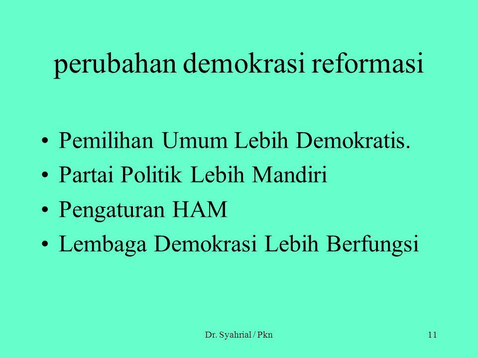 Dr. Syahrial / Pkn11 perubahan demokrasi reformasi Pemilihan Umum Lebih Demokratis. Partai Politik Lebih Mandiri Pengaturan HAM Lembaga Demokrasi Lebi
