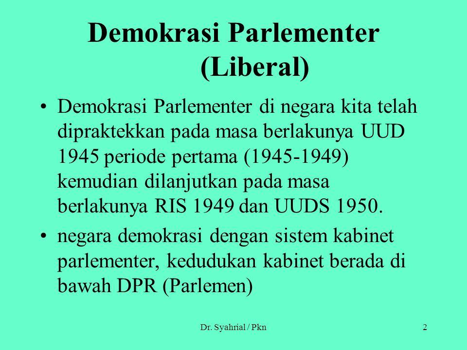 Dr. Syahrial / Pkn2 Demokrasi Parlementer (Liberal) Demokrasi Parlementer di negara kita telah dipraktekkan pada masa berlakunya UUD 1945 periode pert