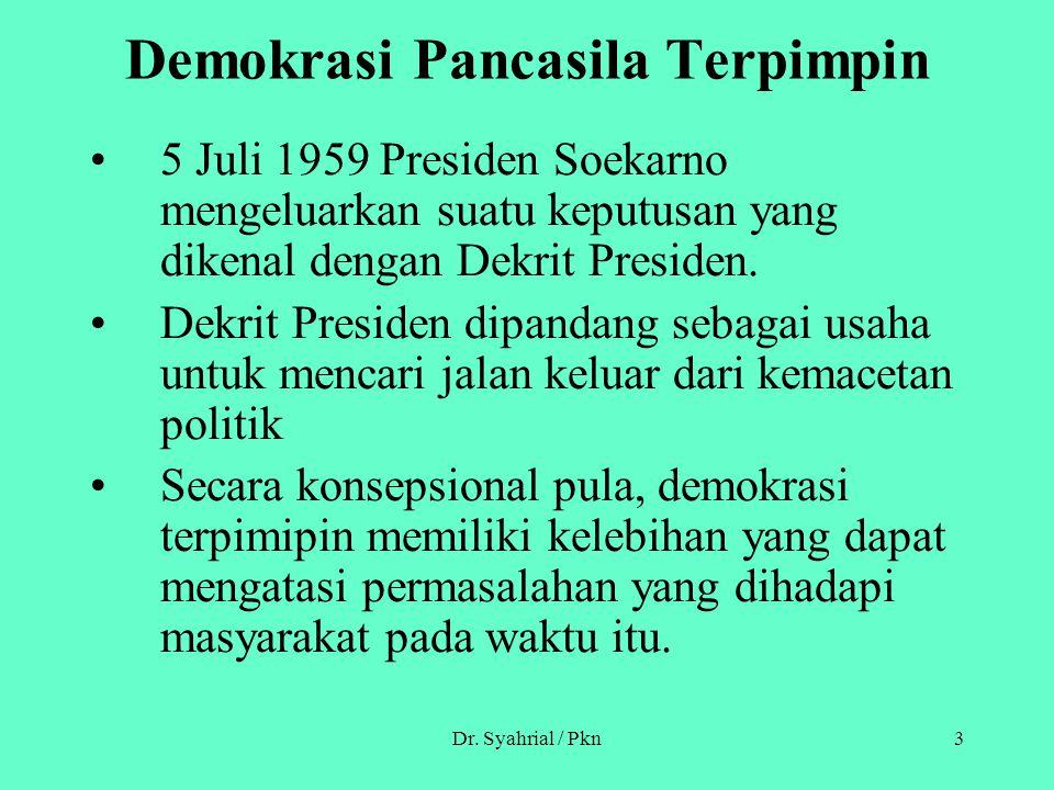 Dr. Syahrial / Pkn3 Demokrasi Pancasila Terpimpin 5 Juli 1959 Presiden Soekarno mengeluarkan suatu keputusan yang dikenal dengan Dekrit Presiden. Dekr