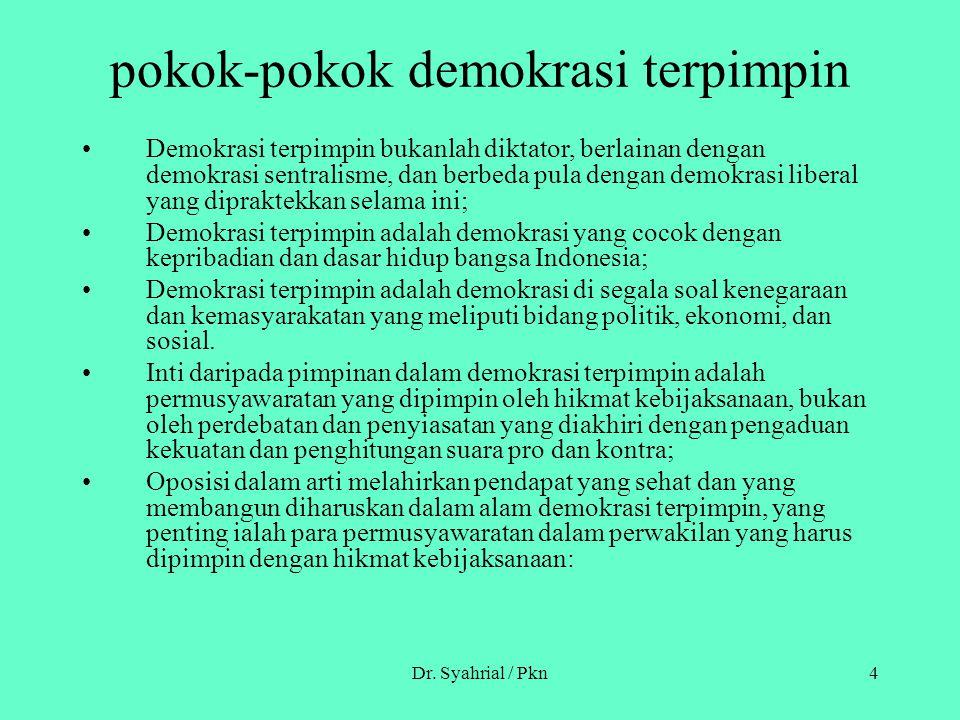 Dr. Syahrial / Pkn4 pokok-pokok demokrasi terpimpin Demokrasi terpimpin bukanlah diktator, berlainan dengan demokrasi sentralisme, dan berbeda pula de