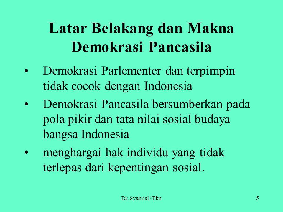 Dr. Syahrial / Pkn5 Latar Belakang dan Makna Demokrasi Pancasila Demokrasi Parlementer dan terpimpin tidak cocok dengan Indonesia Demokrasi Pancasila