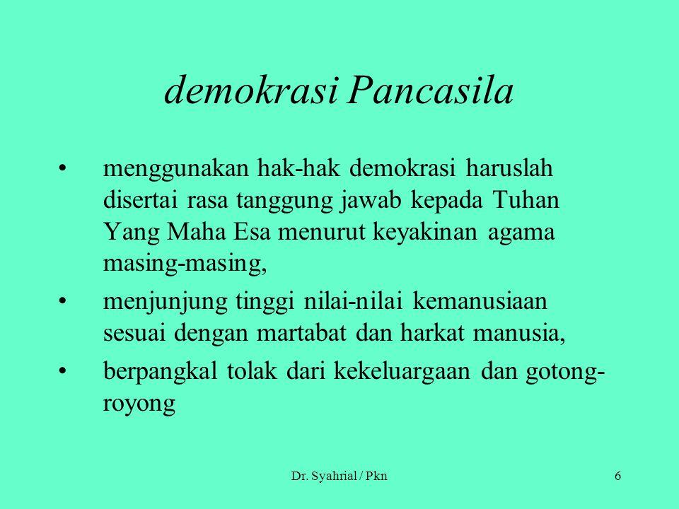 Dr. Syahrial / Pkn6 demokrasi Pancasila menggunakan hak-hak demokrasi haruslah disertai rasa tanggung jawab kepada Tuhan Yang Maha Esa menurut keyakin