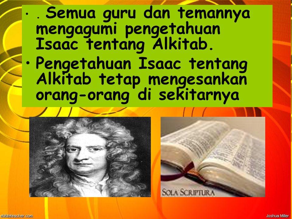 . Semua guru dan temannya mengagumi pengetahuan Isaac tentang Alkitab. Pengetahuan Isaac tentang Alkitab tetap mengesankan orang-orang di sekitarnya