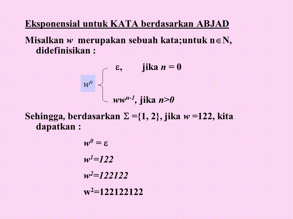 Eksponensial untuk KATA berdasarkan ABJAD Misalkan w merupakan sebuah kata;untuk n  N, didefinisikan : ,jika n = 0 ww n-1, jika n>0 Sehingga, berdas