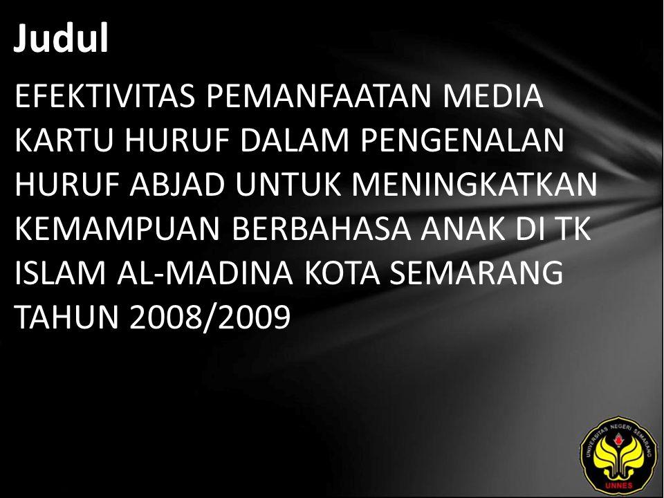 Judul EFEKTIVITAS PEMANFAATAN MEDIA KARTU HURUF DALAM PENGENALAN HURUF ABJAD UNTUK MENINGKATKAN KEMAMPUAN BERBAHASA ANAK DI TK ISLAM AL-MADINA KOTA SEMARANG TAHUN 2008/2009