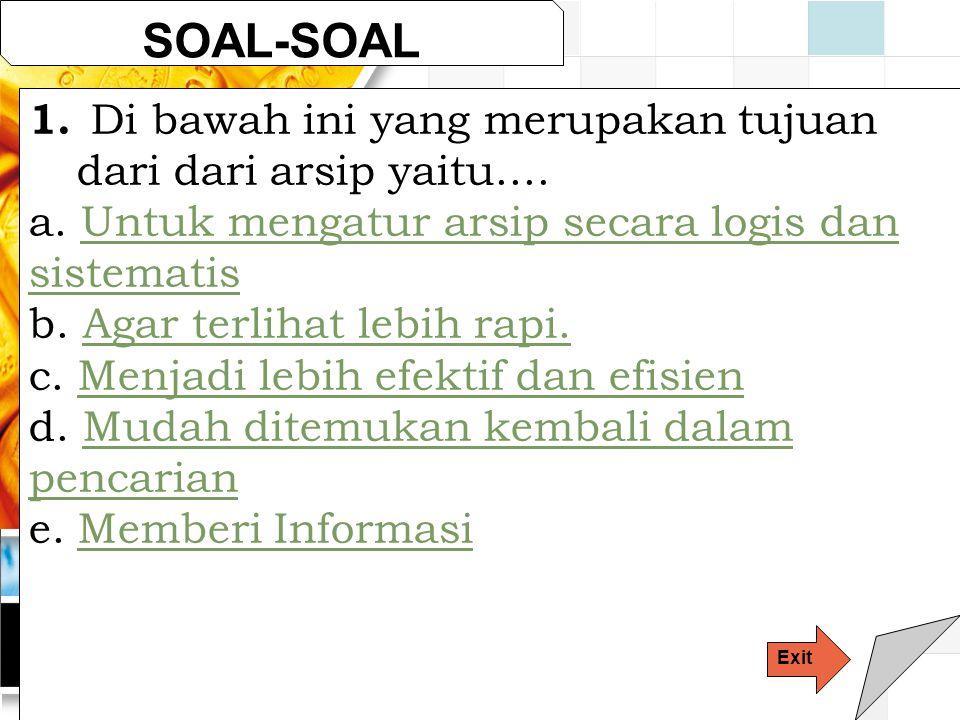 LOGO SOAL-SOAL 1.Di bawah ini yang merupakan tujuan dari dari arsip yaitu....