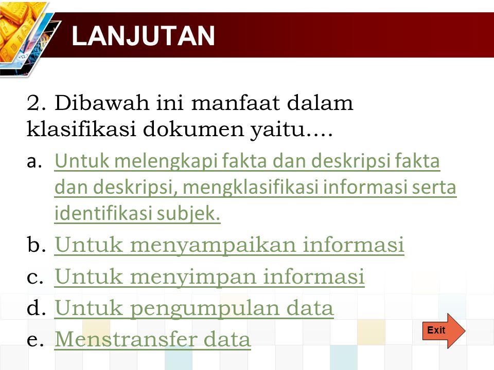 LANJUTAN 2.Dibawah ini manfaat dalam klasifikasi dokumen yaitu....