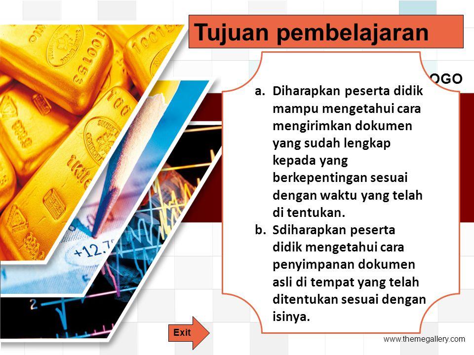 LOGO www.themegallery.com Tujuan pembelajaran a.Diharapkan peserta didik mampu mengetahui cara mengirimkan dokumen yang sudah lengkap kepada yang berkepentingan sesuai dengan waktu yang telah di tentukan.
