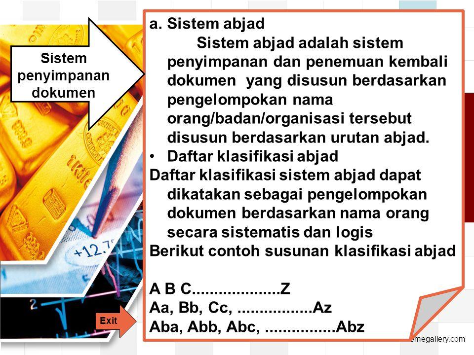 LOGO www.themegallery.com a.Sistem abjad Sistem abjad adalah sistem penyimpanan dan penemuan kembali dokumen yang disusun berdasarkan pengelompokan nama orang/badan/organisasi tersebut disusun berdasarkan urutan abjad.