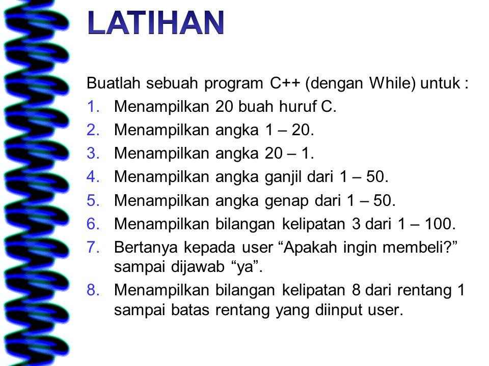 Buatlah sebuah program C++ (dengan While) untuk : 1.Menampilkan 20 buah huruf C. 2.Menampilkan angka 1 – 20. 3.Menampilkan angka 20 – 1. 4.Menampilkan