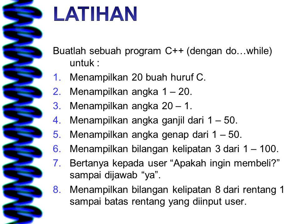 Buatlah sebuah program C++ (dengan do…while) untuk : 1.Menampilkan 20 buah huruf C. 2.Menampilkan angka 1 – 20. 3.Menampilkan angka 20 – 1. 4.Menampil