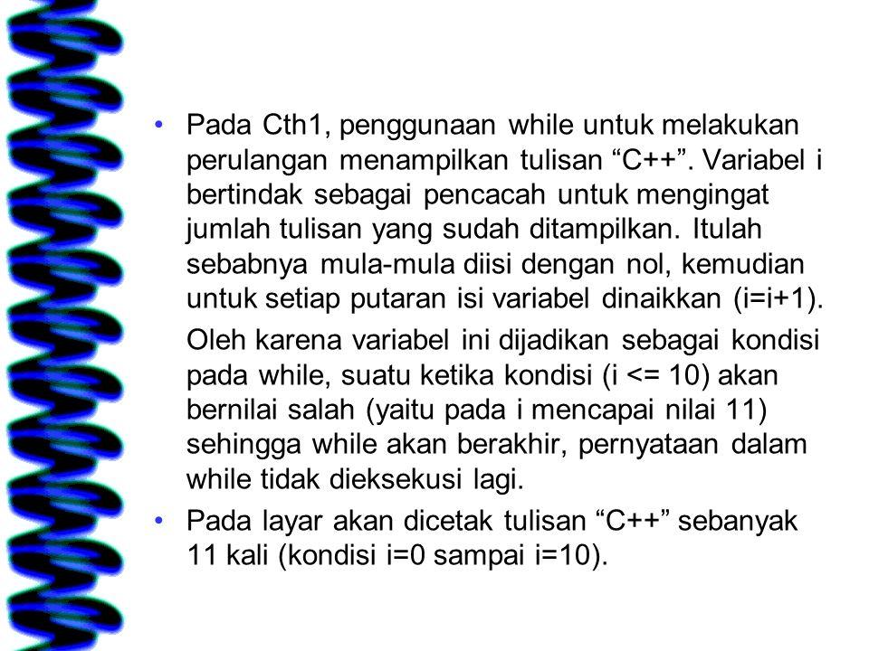 """Pada Cth1, penggunaan while untuk melakukan perulangan menampilkan tulisan """"C++"""". Variabel i bertindak sebagai pencacah untuk mengingat jumlah tulisan"""