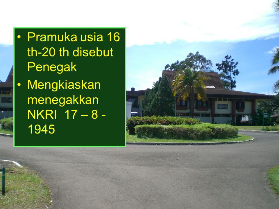 Pramuka usia 16 th-20 th disebut Penegak Mengkiaskan menegakkan NKRI 17 – 8 - 1945