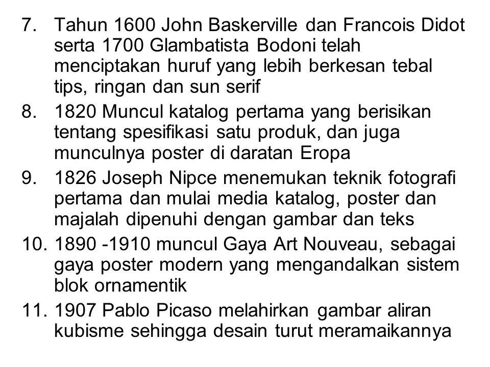 7.Tahun 1600 John Baskerville dan Francois Didot serta 1700 Glambatista Bodoni telah menciptakan huruf yang lebih berkesan tebal tips, ringan dan sun