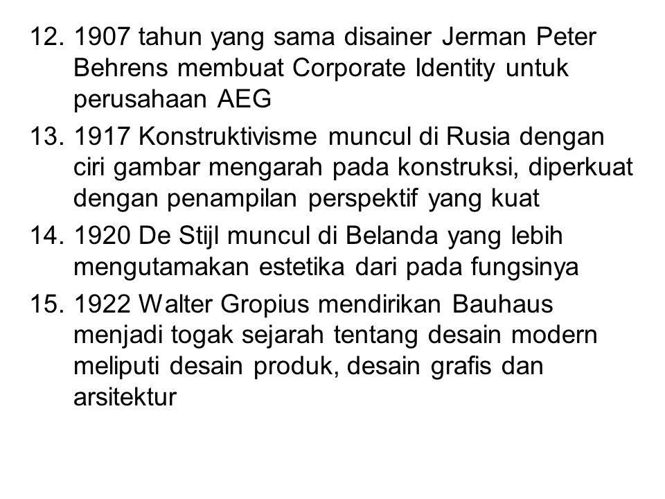 12.1907 tahun yang sama disainer Jerman Peter Behrens membuat Corporate Identity untuk perusahaan AEG 13.1917 Konstruktivisme muncul di Rusia dengan c