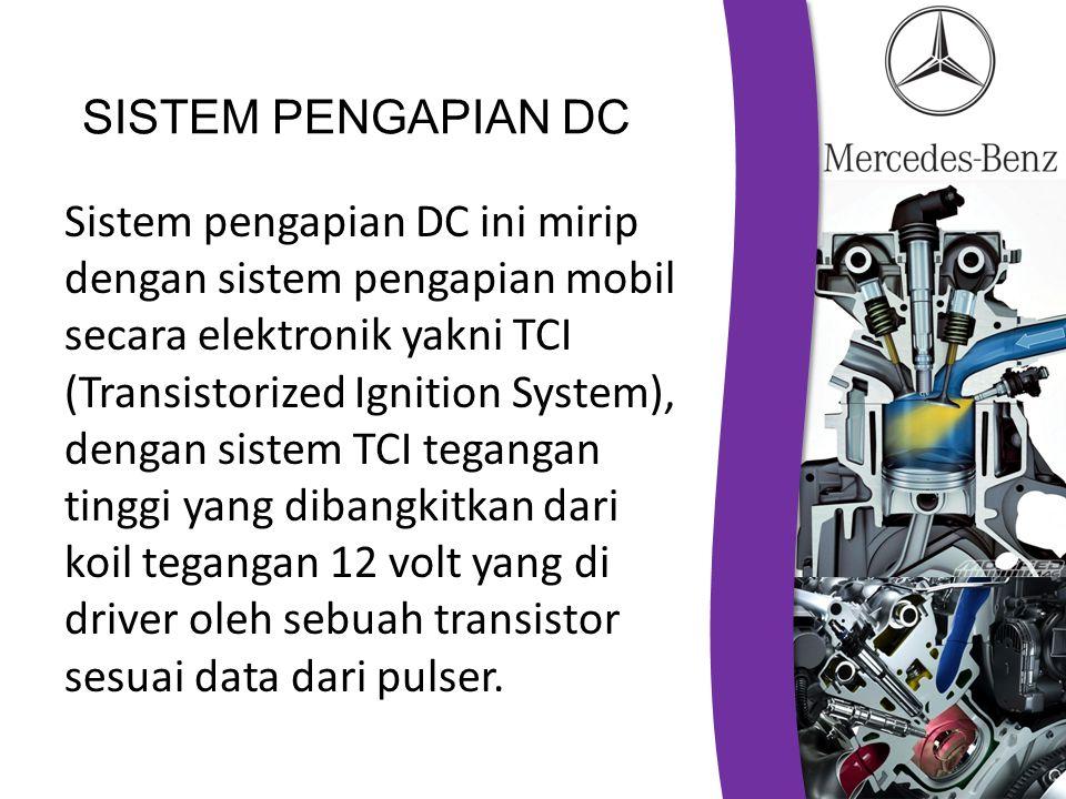 SISTEM PENGAPIAN DC Sistem pengapian DC ini mirip dengan sistem pengapian mobil secara elektronik yakni TCI (Transistorized Ignition System), dengan sistem TCI tegangan tinggi yang dibangkitkan dari koil tegangan 12 volt yang di driver oleh sebuah transistor sesuai data dari pulser.