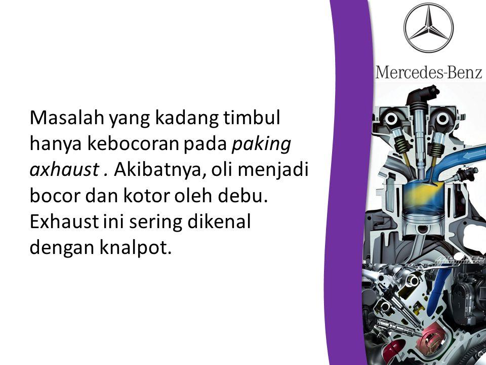 Masalah yang kadang timbul hanya kebocoran pada paking axhaust. Akibatnya, oli menjadi bocor dan kotor oleh debu. Exhaust ini sering dikenal dengan kn