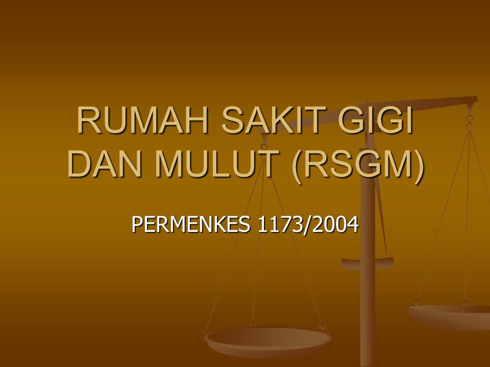 RUMAH SAKIT GIGI DAN MULUT (RSGM) PERMENKES 1173/2004
