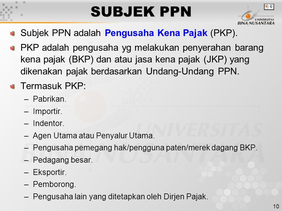 10 SUBJEK PPN Subjek PPN adalah Pengusaha Kena Pajak (PKP). PKP adalah pengusaha yg melakukan penyerahan barang kena pajak (BKP) dan atau jasa kena pa