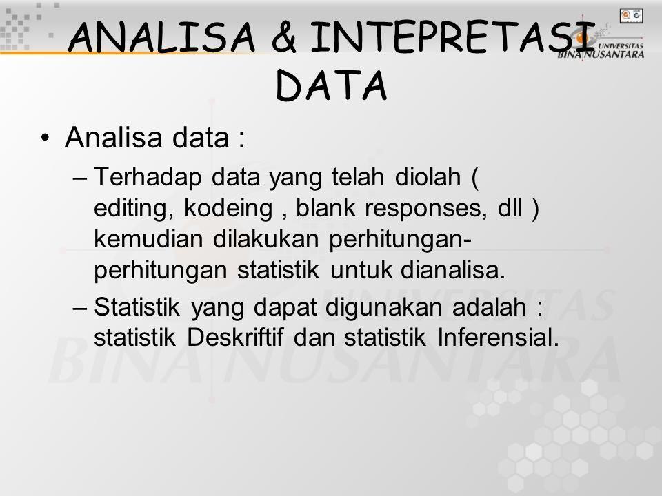 ANALISA & INTEPRETASI DATA Analisadata : –Terhadap data yang telah diolah ( editing, kodeing, blank responses, dll ) kemudian dilakukan perhitungan- perhitungan statistik untuk dianalisa.