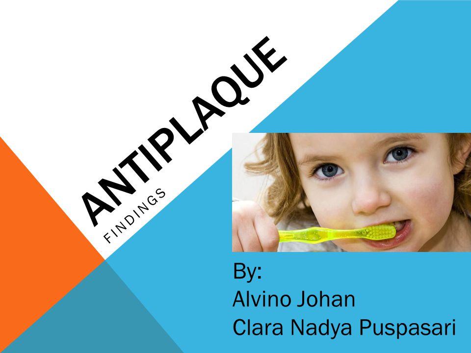 ANTIPLAQUE FINDINGS By: Alvino Johan Clara Nadya Puspasari