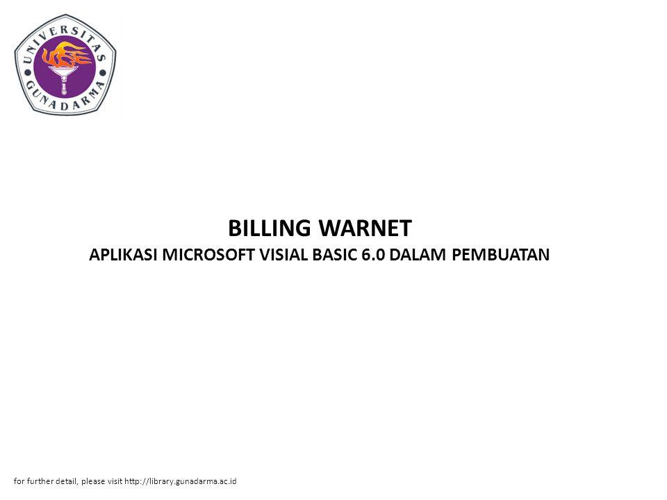 BILLING WARNET APLIKASI MICROSOFT VISIAL BASIC 6.0 DALAM PEMBUATAN for further detail, please visit http://library.gunadarma.ac.id