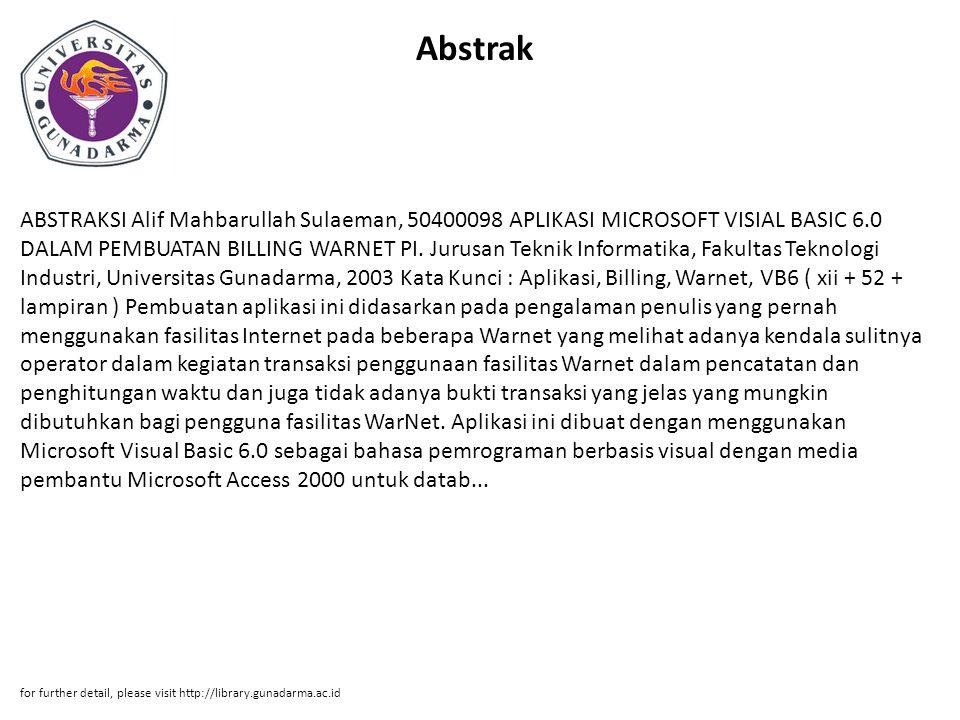 Abstrak ABSTRAKSI Alif Mahbarullah Sulaeman, 50400098 APLIKASI MICROSOFT VISIAL BASIC 6.0 DALAM PEMBUATAN BILLING WARNET PI. Jurusan Teknik Informatik