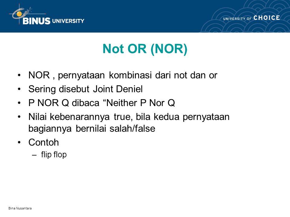 Bina Nusantara Exclusive OR(ExOR) P exclusive or Q. pernyataan ini benar, bila salah satu dari P atau Q bernilai benar T T = F, T F = T, F T = T, F F