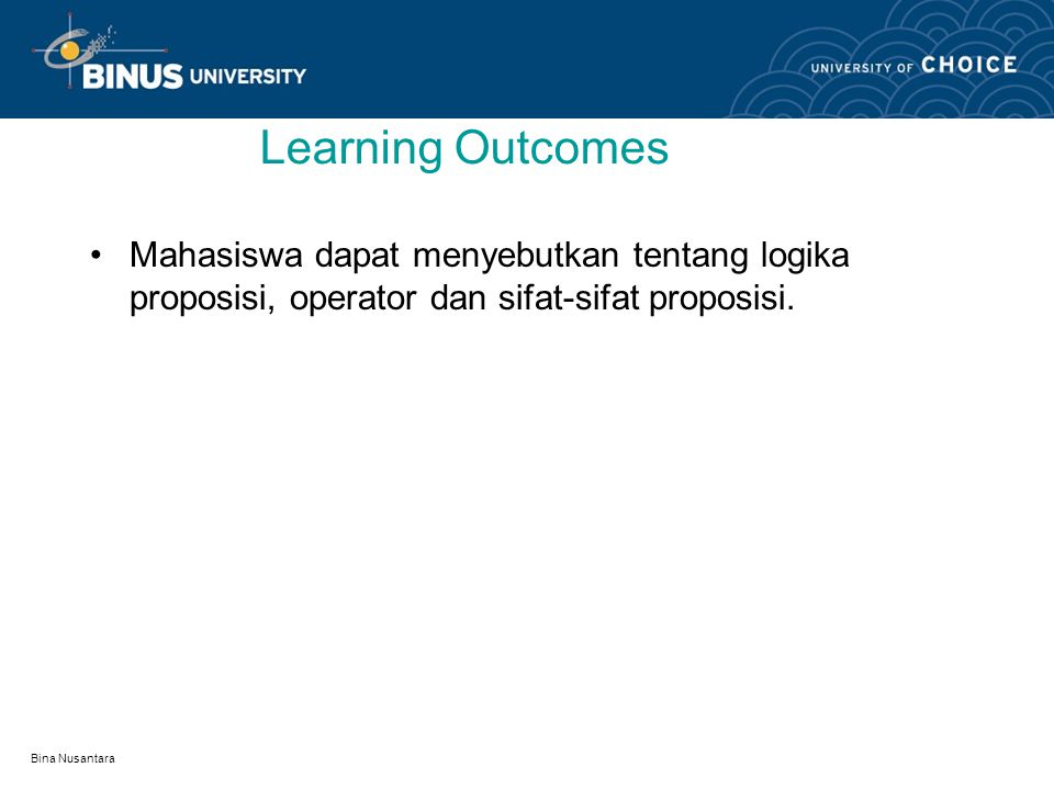 Bina Nusantara Logika Proposisi Pertemuan 1: Matakuliah:K0144/Matematika Diskrit Tahun:2008
