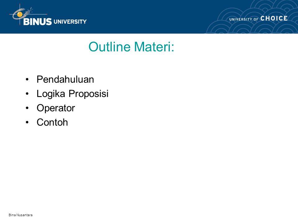 Bina Nusantara Learning Outcomes Mahasiswa dapat menyebutkan tentang logika proposisi, operator dan sifat-sifat proposisi.