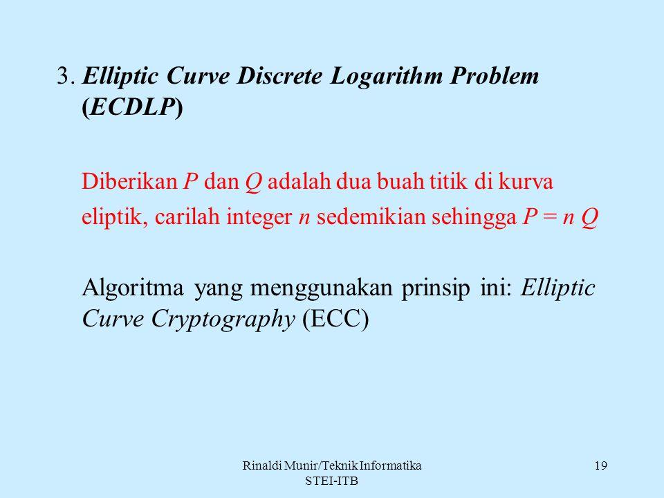 3. Elliptic Curve Discrete Logarithm Problem (ECDLP) Diberikan P dan Q adalah dua buah titik di kurva eliptik, carilah integer n sedemikian sehingga P