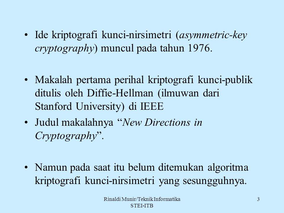 Rinaldi Munir/Teknik Informatika STEI-ITB 24 Kelebihan kriptografi kunci-publik: 1.Hanya kunci privat yang perlu dijaga kerahasiaannya oleh seiap entitas yang berkomuniaksi.