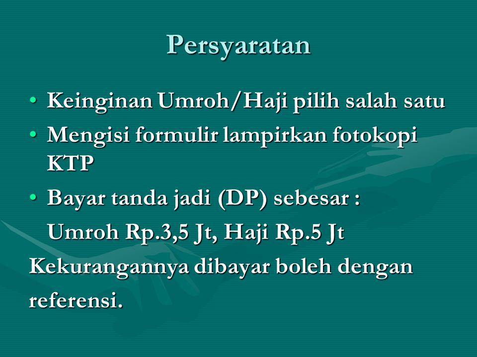 Persyaratan Keinginan Umroh/Haji pilih salah satuKeinginan Umroh/Haji pilih salah satu Mengisi formulir lampirkan fotokopi KTPMengisi formulir lampirk
