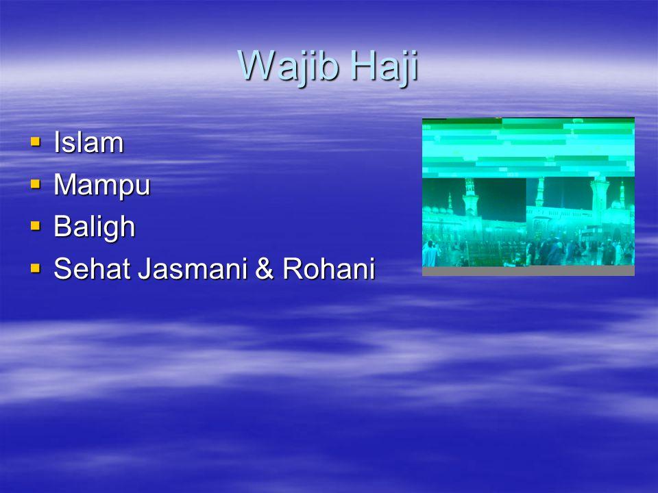 Wajib Haji  Islam  Mampu  Baligh  Sehat Jasmani & Rohani