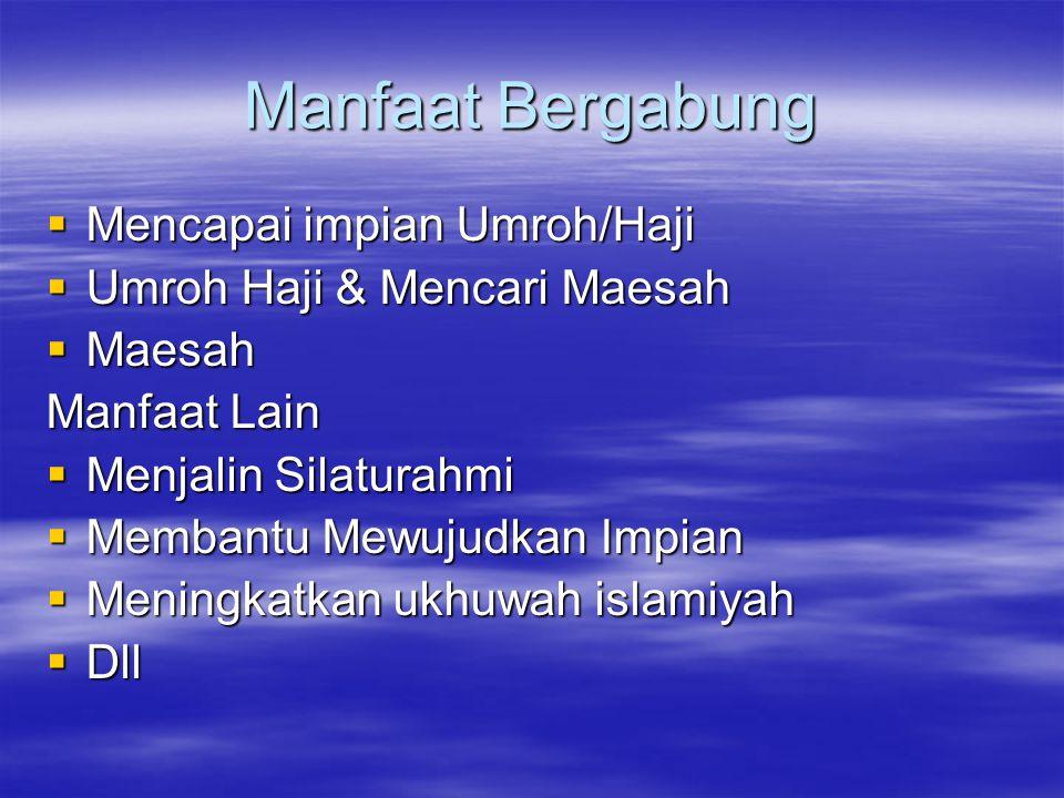 Manfaat Bergabung  Mencapai impian Umroh/Haji  Umroh Haji & Mencari Maesah  Maesah Manfaat Lain  Menjalin Silaturahmi  Membantu Mewujudkan Impian