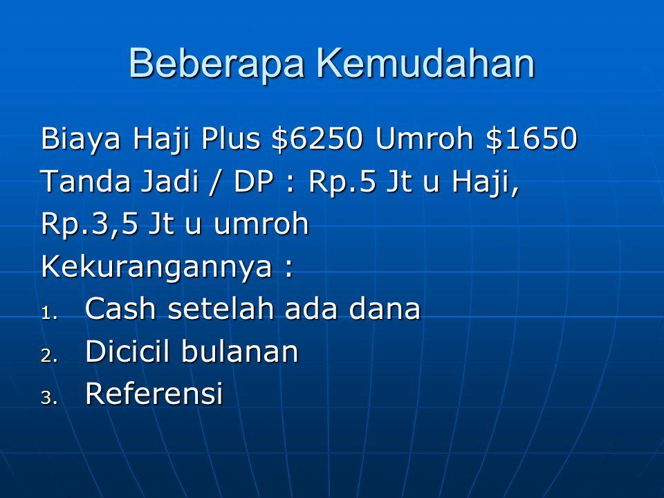 Beberapa Kemudahan Biaya Haji Plus $6250 Umroh $1650 Tanda Jadi / DP : Rp.5 Jt u Haji, Rp.3,5 Jt u umroh Kekurangannya : 1. Cash setelah ada dana 2. D