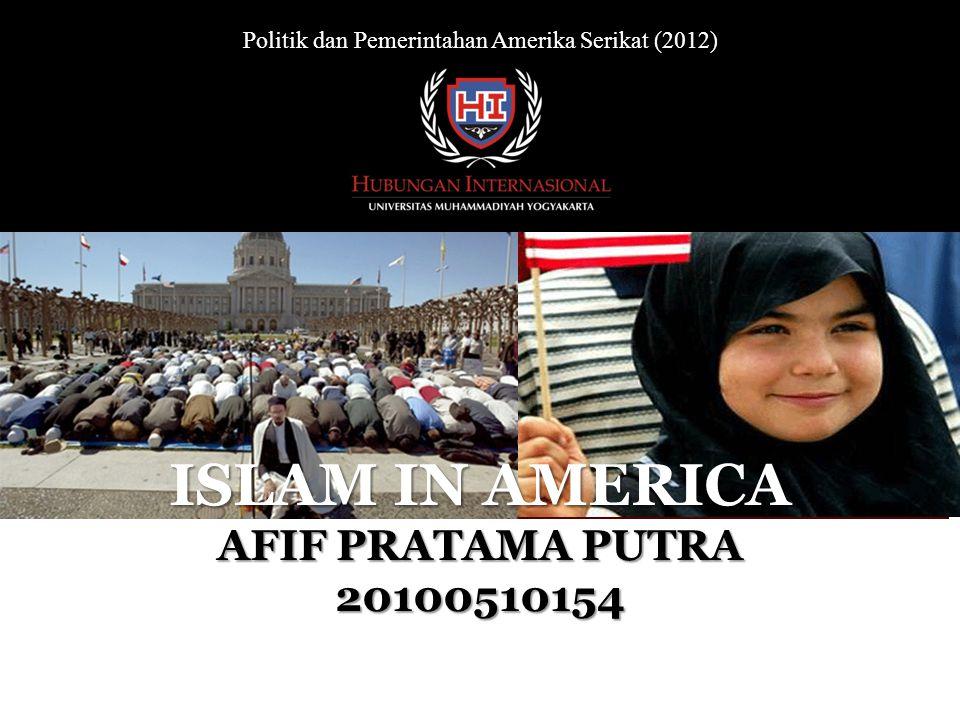 Politik dan Pemerintahan Amerika Serikat (2012) ISLAM IN AMERICA AFIF PRATAMA PUTRA 20100510154
