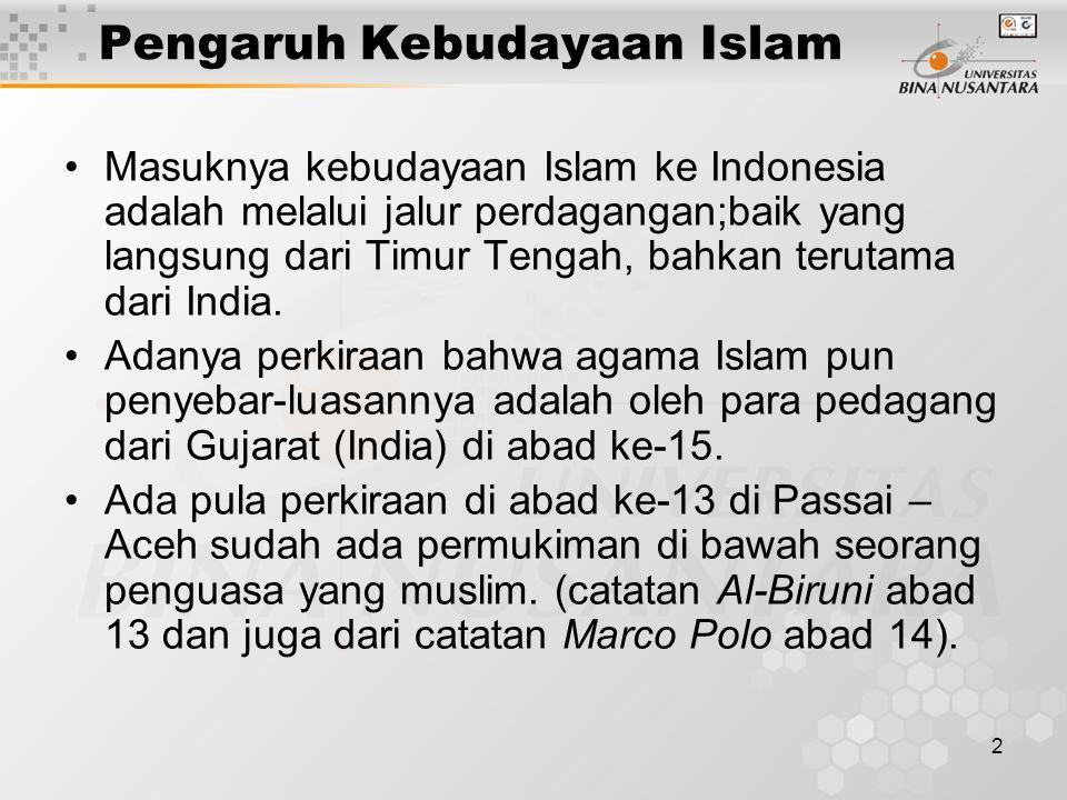 2 Pengaruh Kebudayaan Islam Masuknya kebudayaan Islam ke Indonesia adalah melalui jalur perdagangan;baik yang langsung dari Timur Tengah, bahkan terut