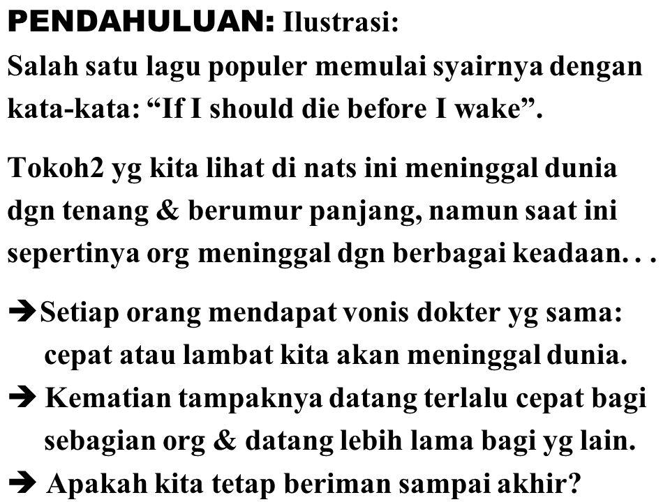 """PENDAHULUAN: Ilustrasi: Salah satu lagu populer memulai syairnya dengan kata-kata: """"If I should die before I wake"""". Tokoh2 yg kita lihat di nats ini m"""