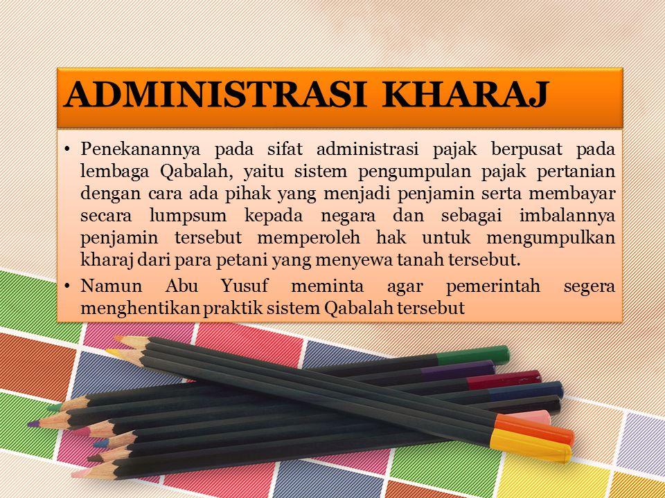 ADMINISTRASI KHARAJ Penekanannya pada sifat administrasi pajak berpusat pada lembaga Qabalah, yaitu sistem pengumpulan pajak pertanian dengan cara ada