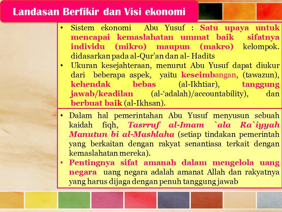 Landasan Berfikir dan Visi ekonomi Landasan Berfikir dan Visi ekonomi Sistem ekonomi Abu Yusuf : Satu upaya untuk mencapai kemaslahatan ummat baik sif