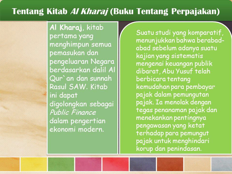 Tentang Kitab Al Kharaj (Buku Tentang Perpajakan) Al Kharaj, kitab pertama yang menghimpun semua pemasukan dan pengeluaran Negara berdasarkan dalil Al