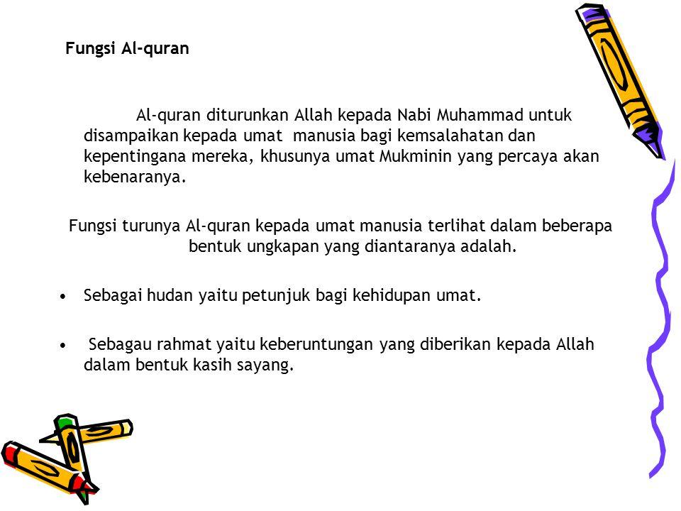 Al-qur'qn adalah kitab suci yang di wahyukan ke pada Nabi Muhammad s.a.w. yang mengandung petunjuk ke benaran bagi kebahagian umat manusia, yang ayat-