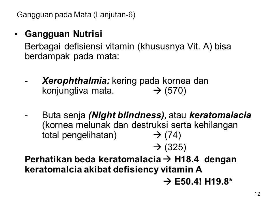 12 Gangguan pada Mata (Lanjutan-6) Gangguan Nutrisi Berbagai defisiensi vitamin (khususnya Vit. A) bisa berdampak pada mata: -Xerophthalmia: kering pa